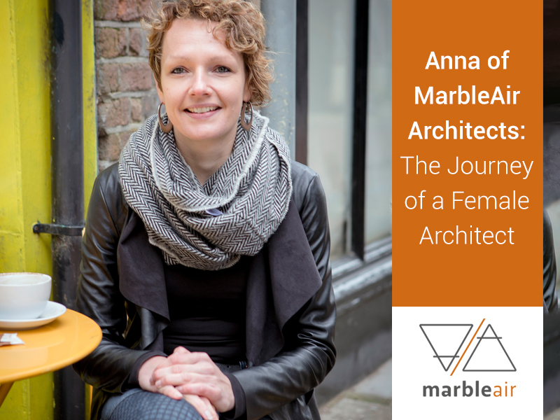Anna of MarbleAir Architects: The Journey of a Female Architect